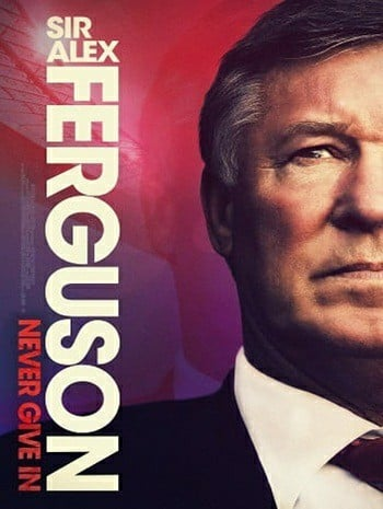 Sir Alex Ferguson Never Give In (2021) เซอร์อเล็กซ์ เฟอร์กูสัน ไม่มีวันแพ้